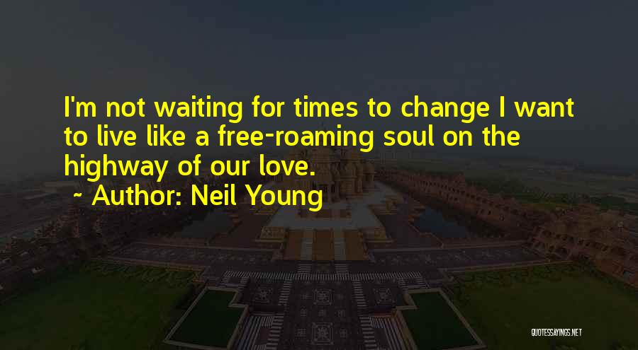 Free To Live Quotes By Neil Young