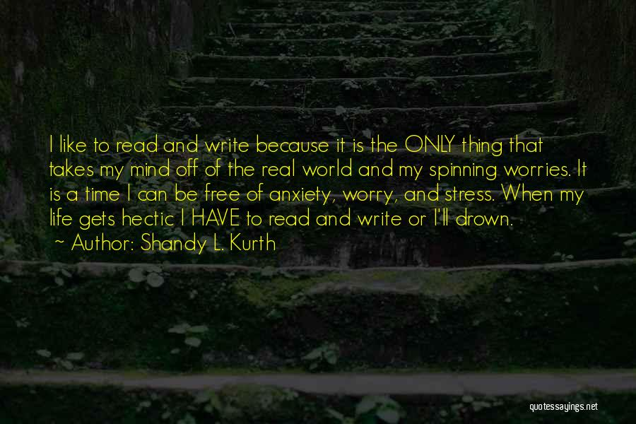 Free Your Mind From Worries Quotes By Shandy L. Kurth