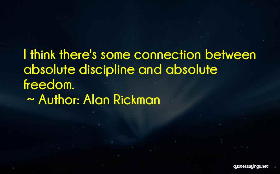 Freedom And Discipline Quotes By Alan Rickman