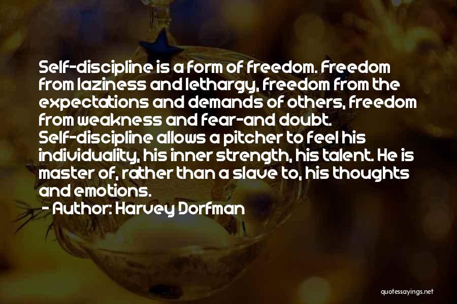 Freedom And Discipline Quotes By Harvey Dorfman
