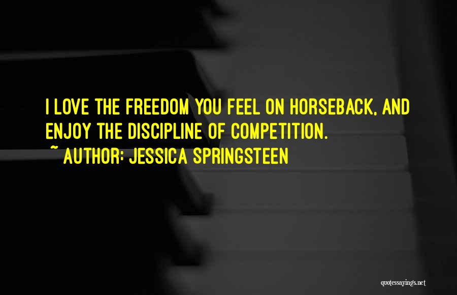 Freedom And Discipline Quotes By Jessica Springsteen