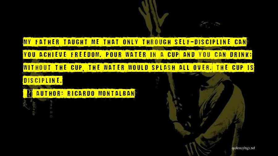 Freedom And Discipline Quotes By Ricardo Montalban