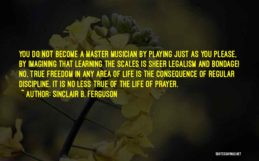 Freedom And Discipline Quotes By Sinclair B. Ferguson