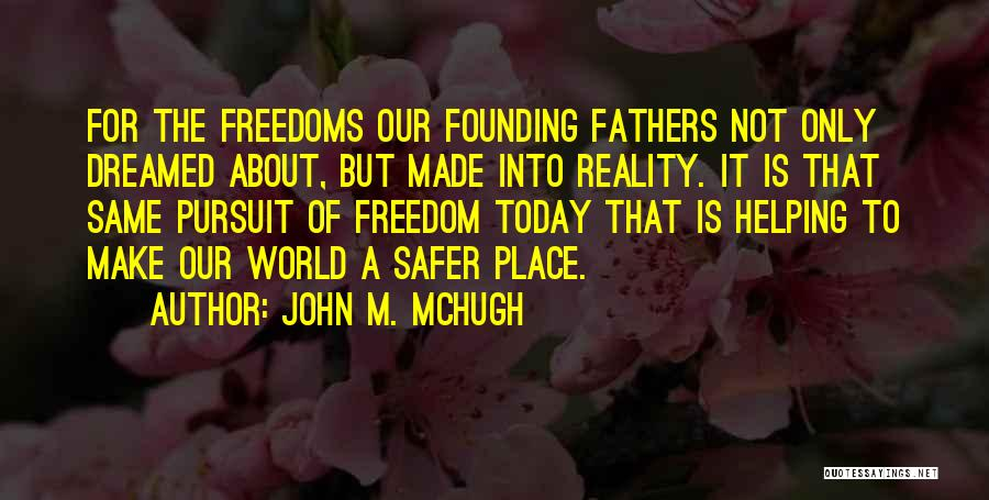Freedom From The Founding Fathers Quotes By John M. McHugh