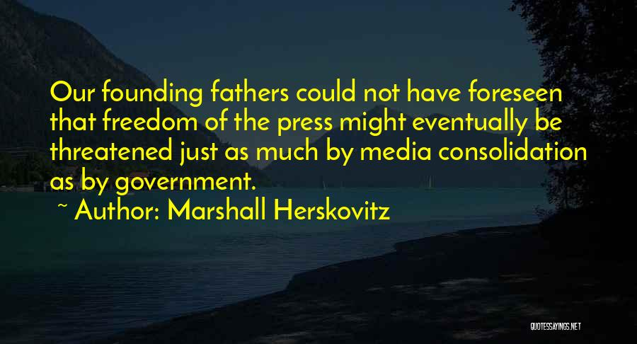 Freedom From The Founding Fathers Quotes By Marshall Herskovitz