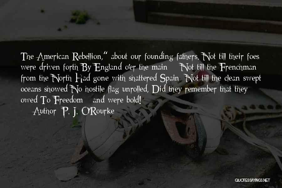 Freedom From The Founding Fathers Quotes By P. J. O'Rourke