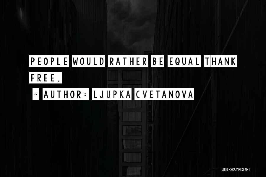 Freedom Of Equality Quotes By Ljupka Cvetanova