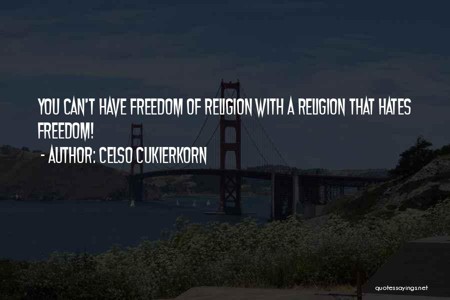 Freedom Of Religion Quotes By Celso Cukierkorn