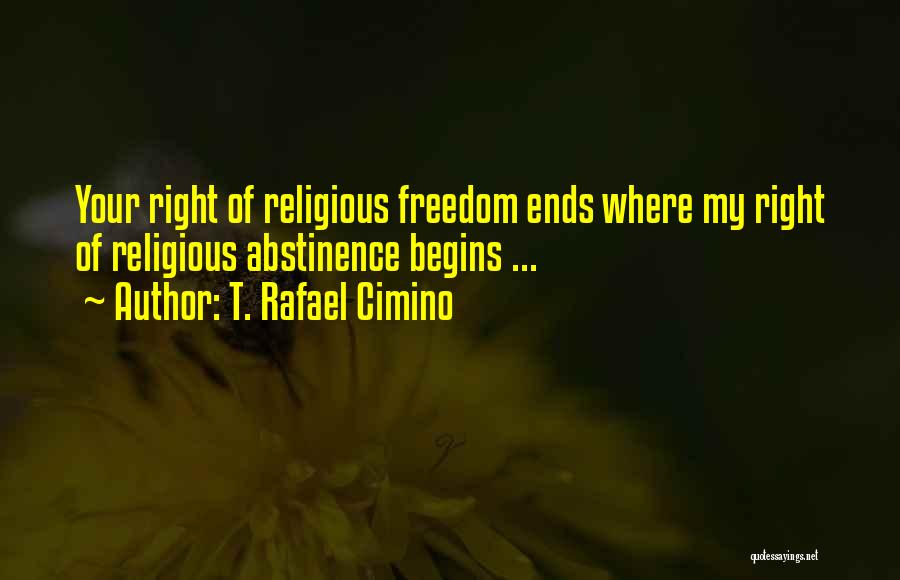 Freedom Of Religion Quotes By T. Rafael Cimino