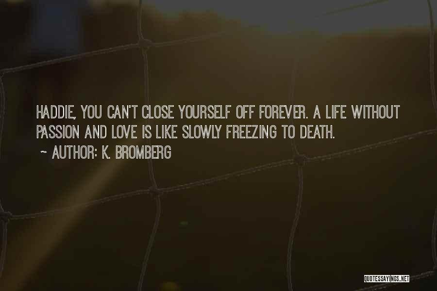 Freezing Quotes By K. Bromberg