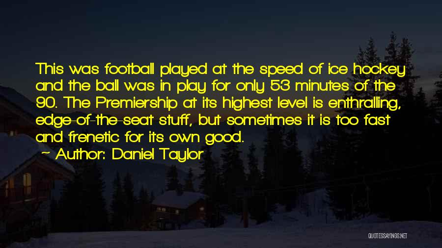 Frenetic Quotes By Daniel Taylor