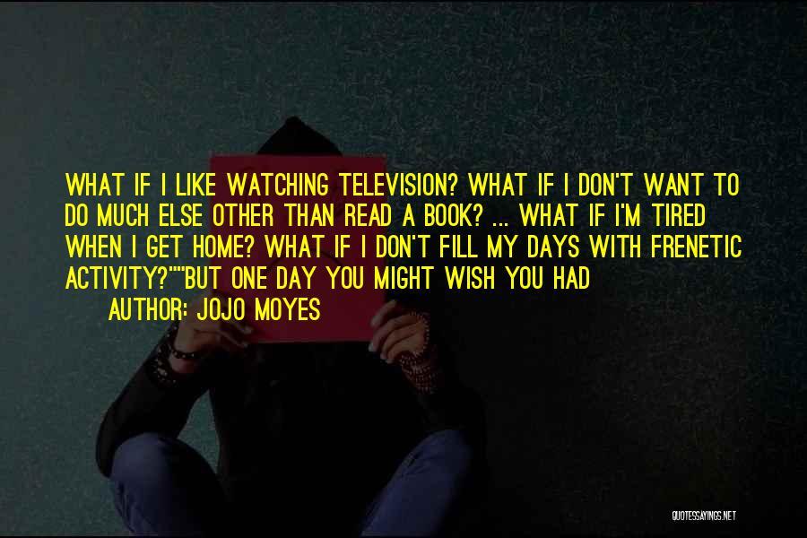 Frenetic Quotes By Jojo Moyes