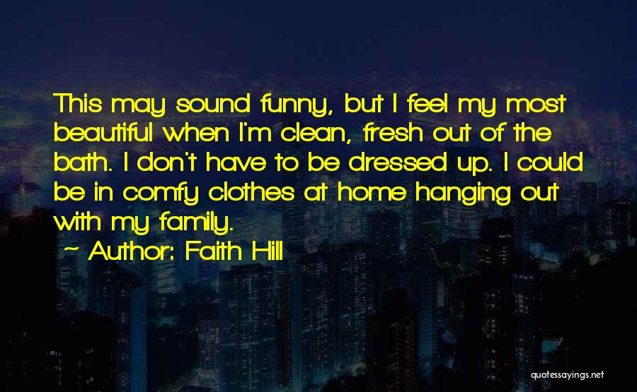 Fresh From The Bath Quotes By Faith Hill