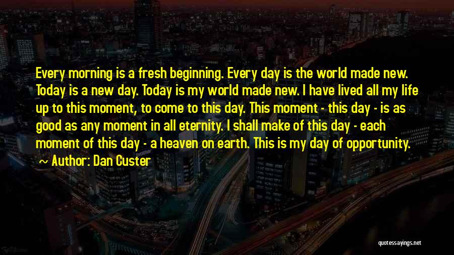 Fresh Good Morning Quotes By Dan Custer