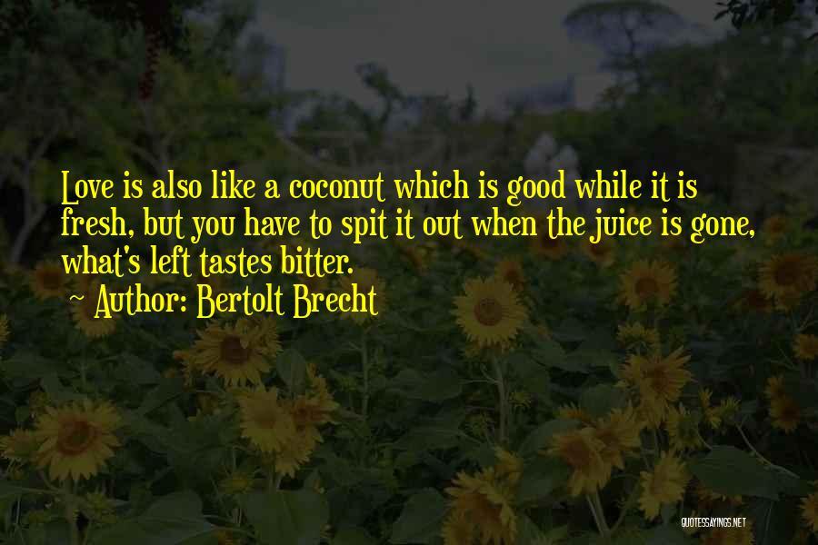 Fresh Love Quotes By Bertolt Brecht