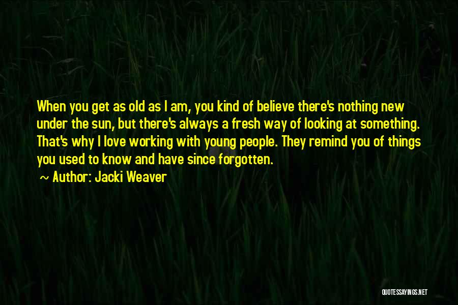 Fresh Love Quotes By Jacki Weaver