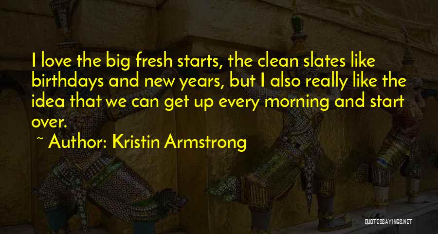 Fresh Starts Quotes By Kristin Armstrong