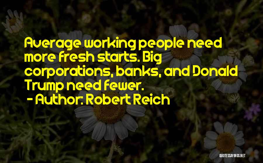 Fresh Starts Quotes By Robert Reich