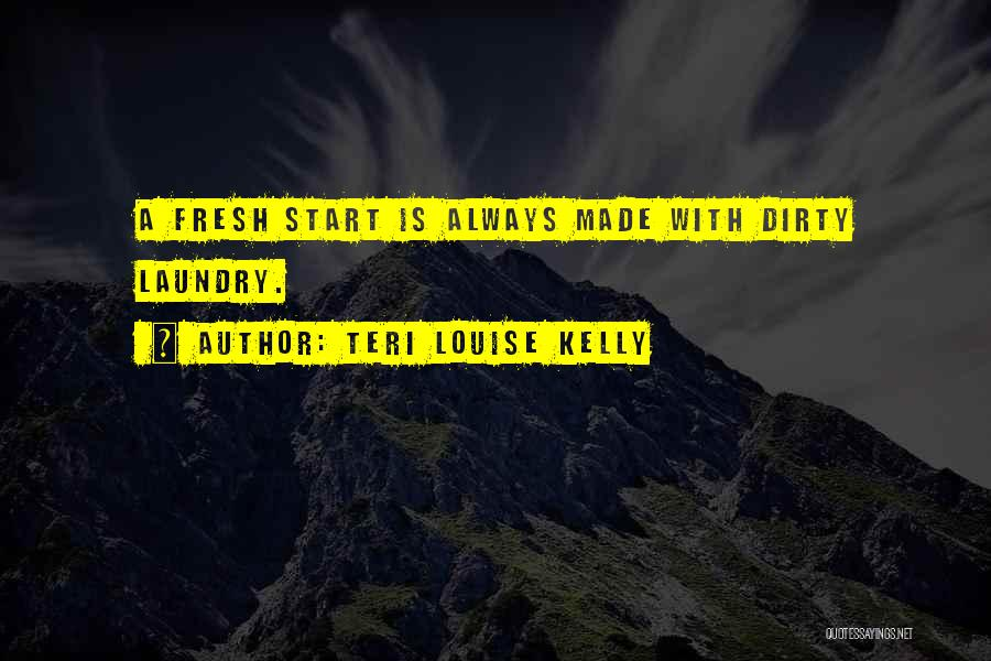 Fresh Starts Quotes By Teri Louise Kelly