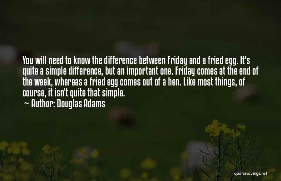 Friday End Of The Week Quotes By Douglas Adams