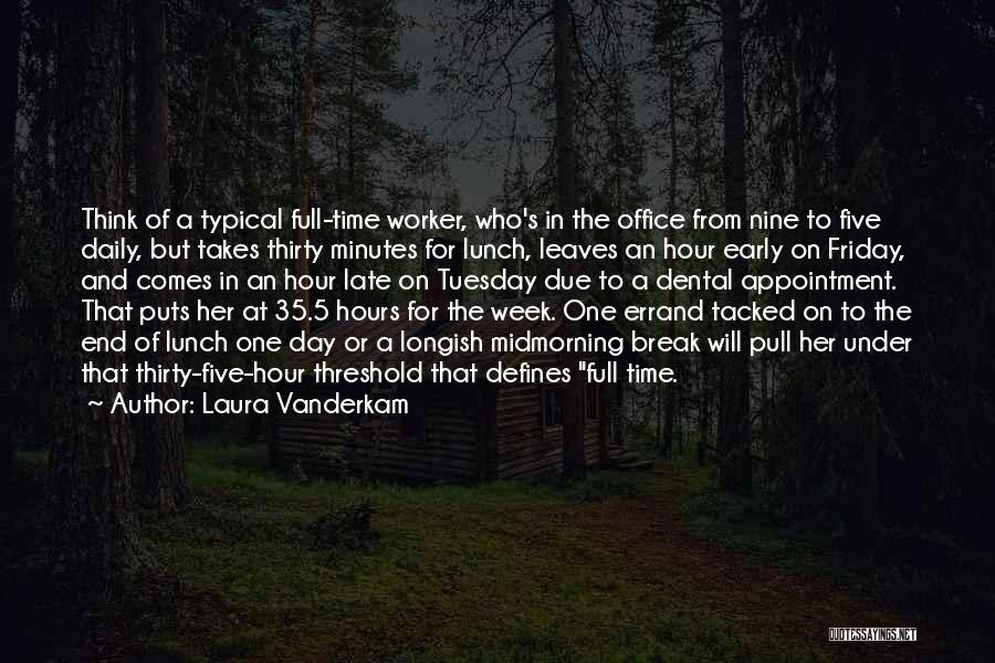 Friday End Of The Week Quotes By Laura Vanderkam