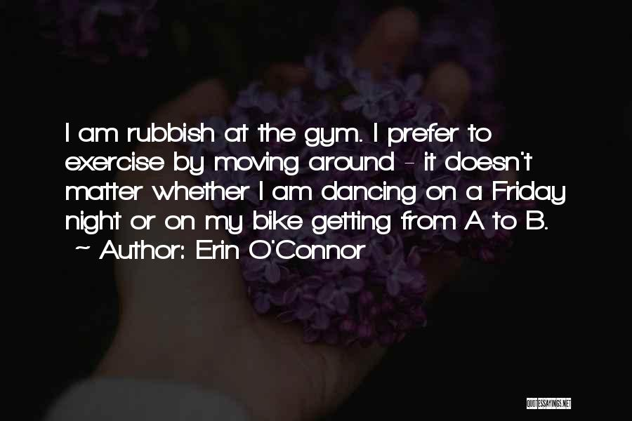 Friday Night Gym Quotes By Erin O'Connor