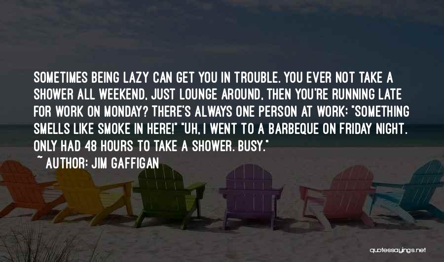 Friday Night Work Quotes By Jim Gaffigan