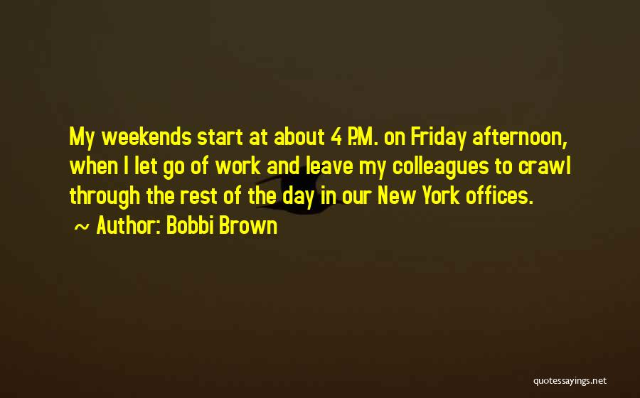 Friday Work Quotes By Bobbi Brown