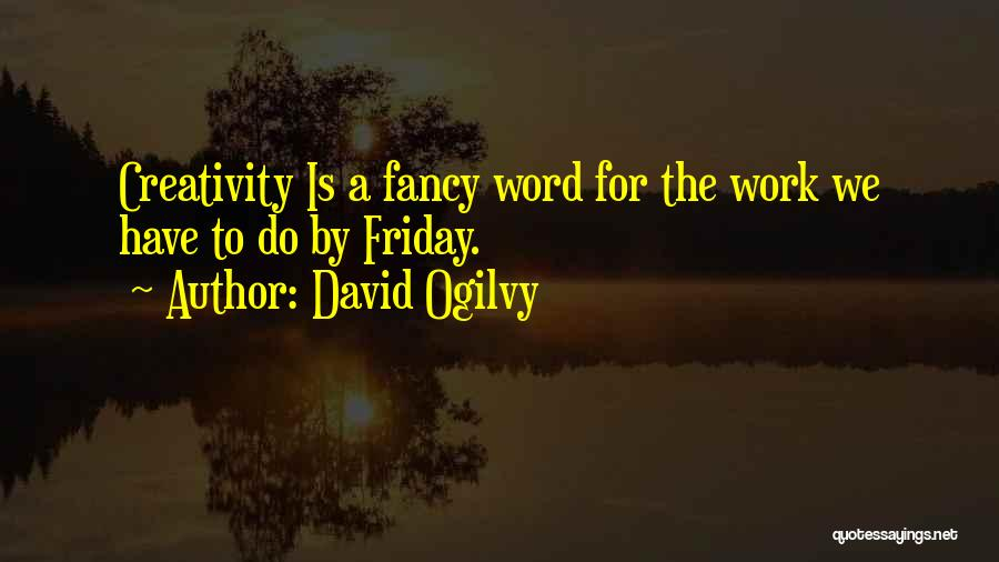 Friday Work Quotes By David Ogilvy