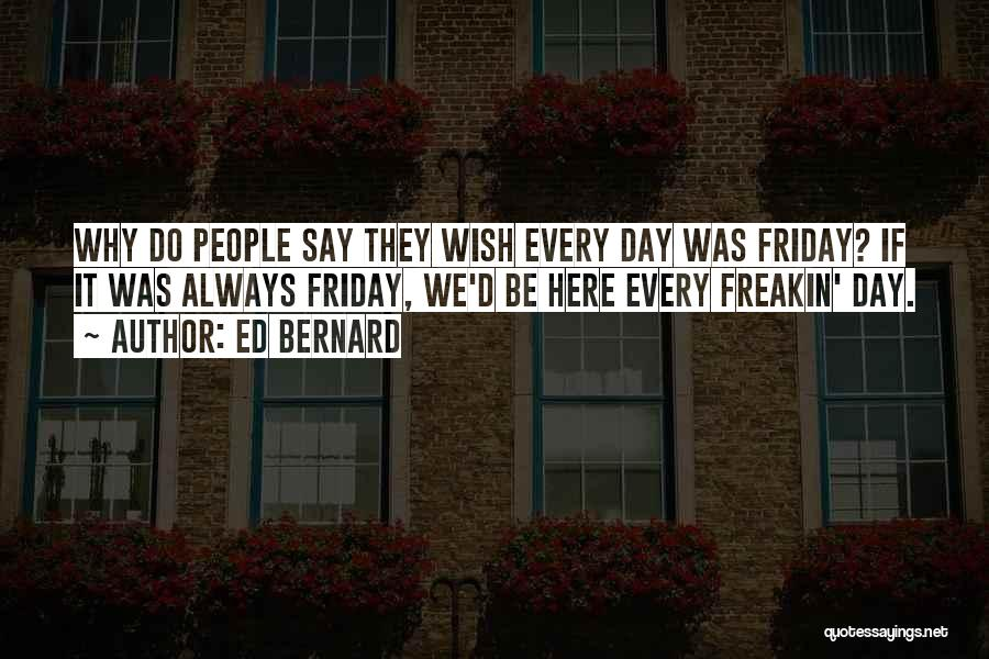 Friday Work Quotes By Ed Bernard