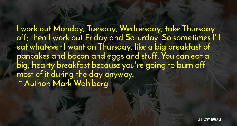 Friday Work Quotes By Mark Wahlberg