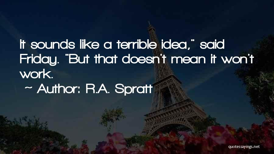 Friday Work Quotes By R.A. Spratt