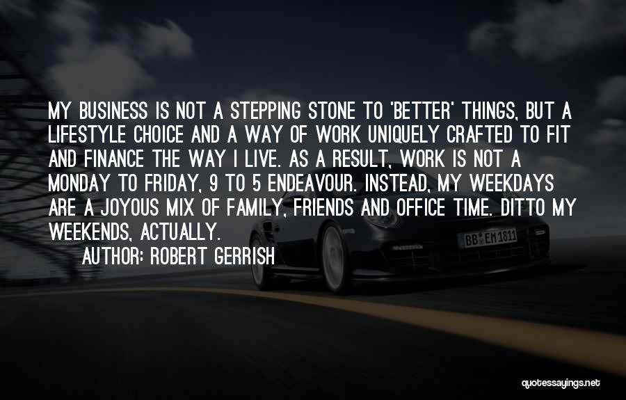 Friday Work Quotes By Robert Gerrish