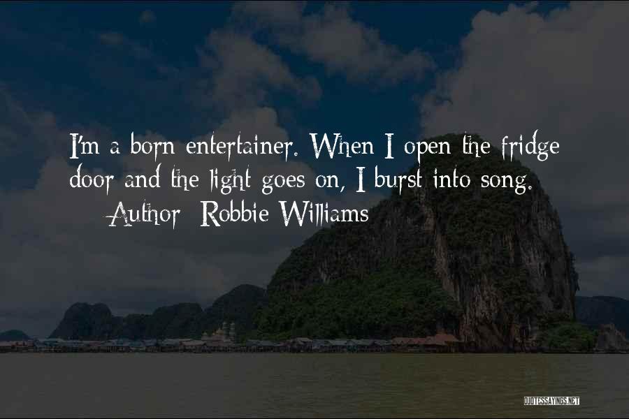Fridge Light Quotes By Robbie Williams