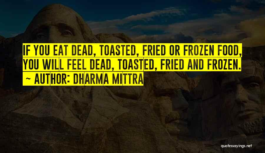 Fried Food Quotes By Dharma Mittra