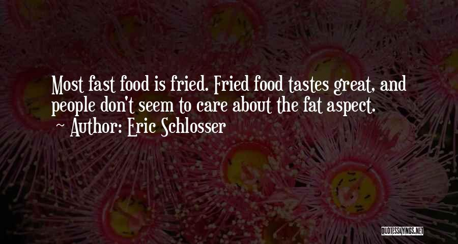 Fried Food Quotes By Eric Schlosser
