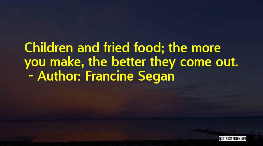 Fried Food Quotes By Francine Segan