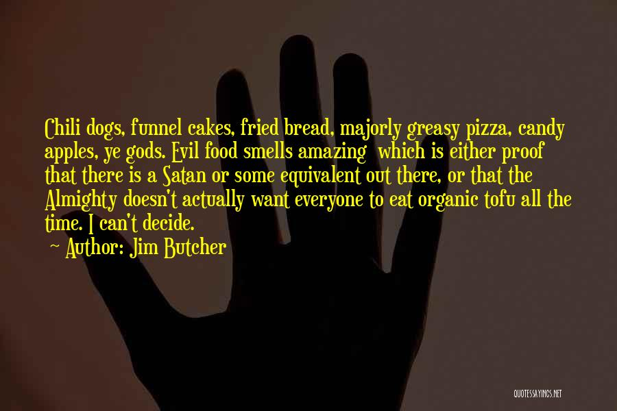 Fried Food Quotes By Jim Butcher