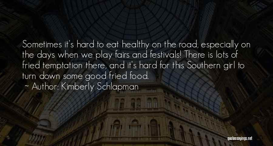 Fried Food Quotes By Kimberly Schlapman