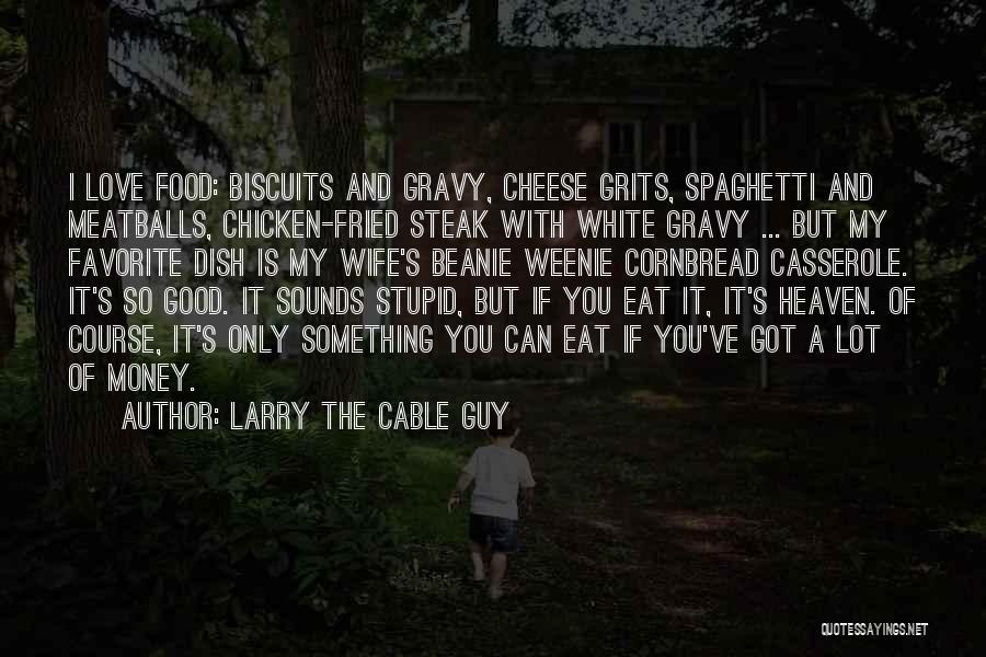 Fried Food Quotes By Larry The Cable Guy