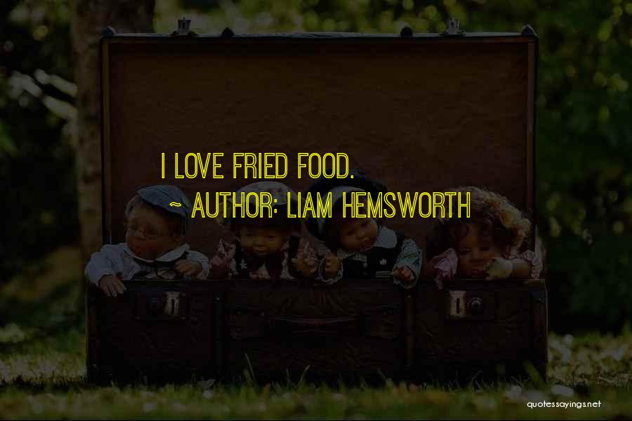 Fried Food Quotes By Liam Hemsworth