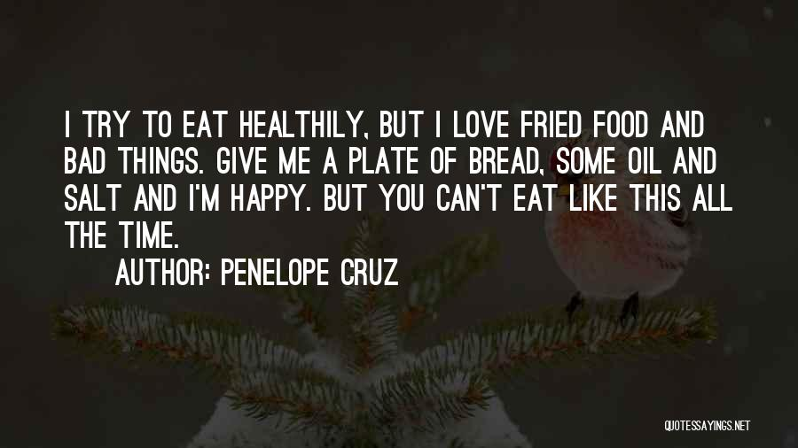 Fried Food Quotes By Penelope Cruz