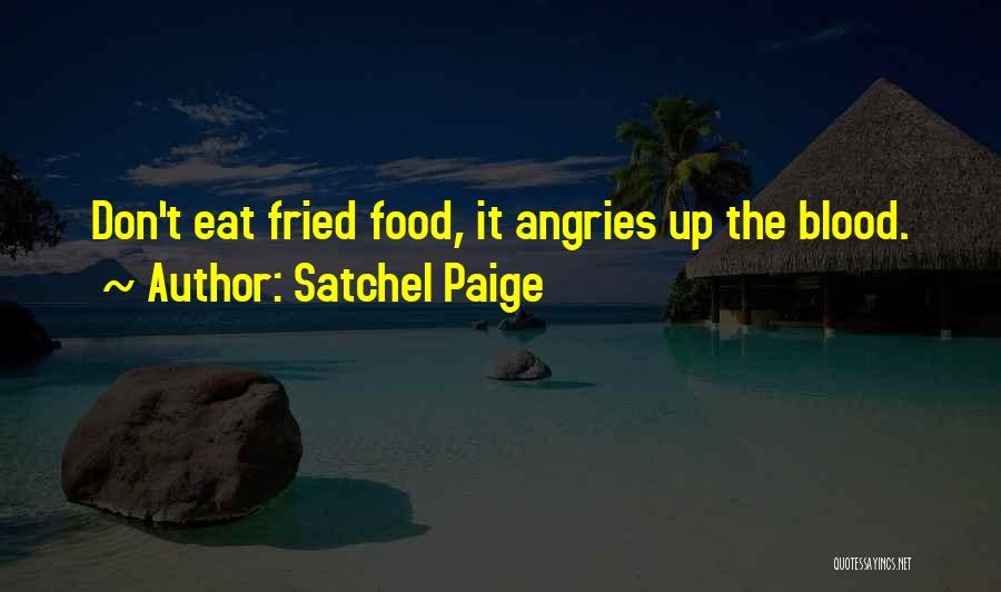 Fried Food Quotes By Satchel Paige