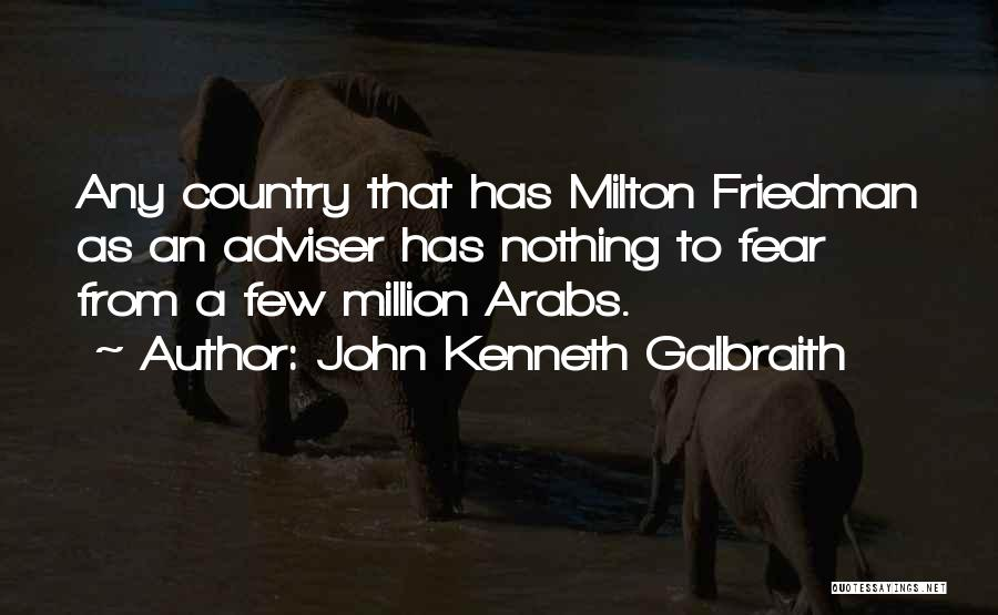 Friedman Milton Quotes By John Kenneth Galbraith