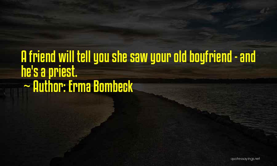 Friend And Boyfriend Quotes By Erma Bombeck