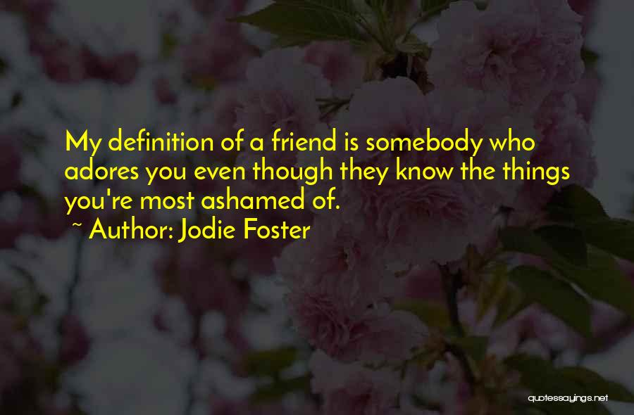 Friend Definition Quotes By Jodie Foster