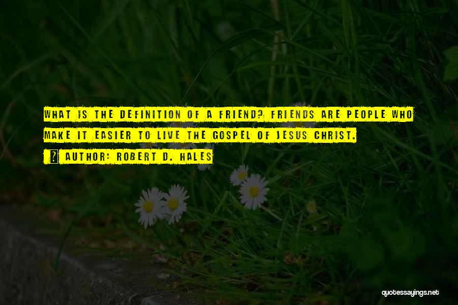 Friend Definition Quotes By Robert D. Hales