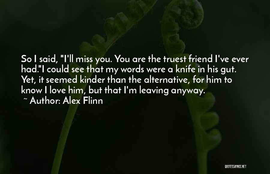 Friend That You Miss Quotes By Alex Flinn