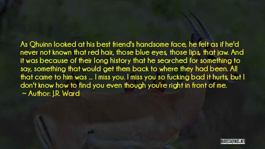 Friend That You Miss Quotes By J.R. Ward