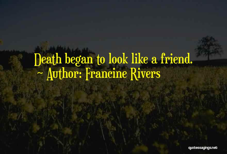 Friend Till Death Quotes By Francine Rivers